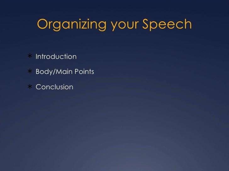 Organizing your Speech <ul><li>Introduction </li></ul><ul><li>Body/Main Points </li></ul><ul><li>Conclusion </li></ul>