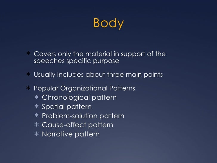 Body <ul><li>Covers only the material in support of the speeches specific purpose </li></ul><ul><li>Usually includes about...