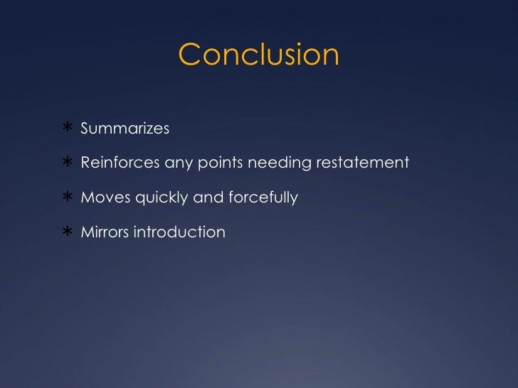 Conclusion <ul><li>Summarizes </li></ul><ul><li>Reinforces any points needing restatement </li></ul><ul><li>Moves quickly ...