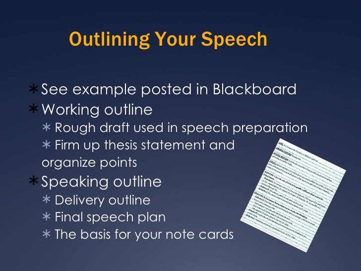 Outlining Your Speech <ul><li>See example posted in Blackboard </li></ul><ul><li>Working outline </li></ul><ul><ul><li>Rou...