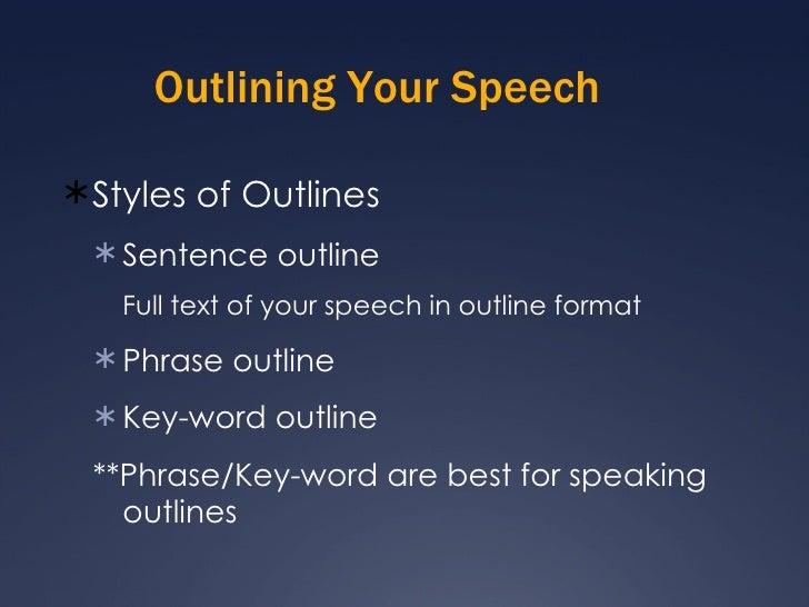 Outlining Your Speech <ul><li>Styles of Outlines </li></ul><ul><ul><li>Sentence outline </li></ul></ul><ul><ul><ul><li>Ful...