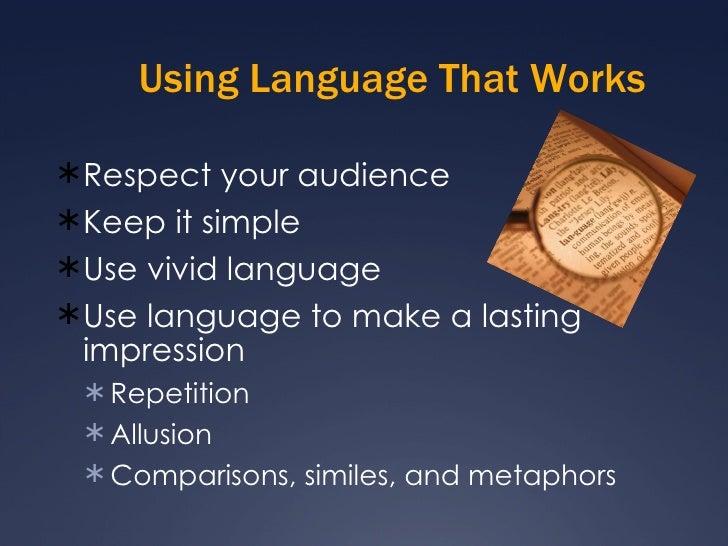 Using Language That Works <ul><li>Respect your audience </li></ul><ul><li>Keep it simple </li></ul><ul><li>Use vivid langu...