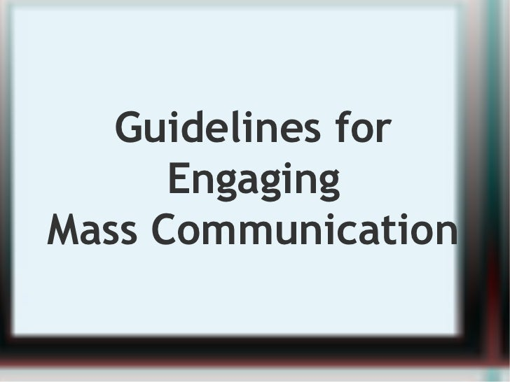 Guidelines for Engaging Mass Communication