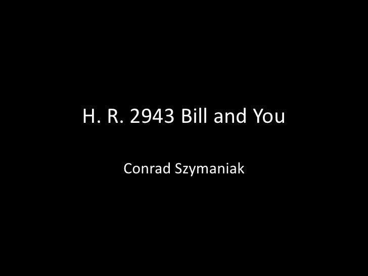 H. R. 2943 Bill and You<br />Conrad Szymaniak<br />