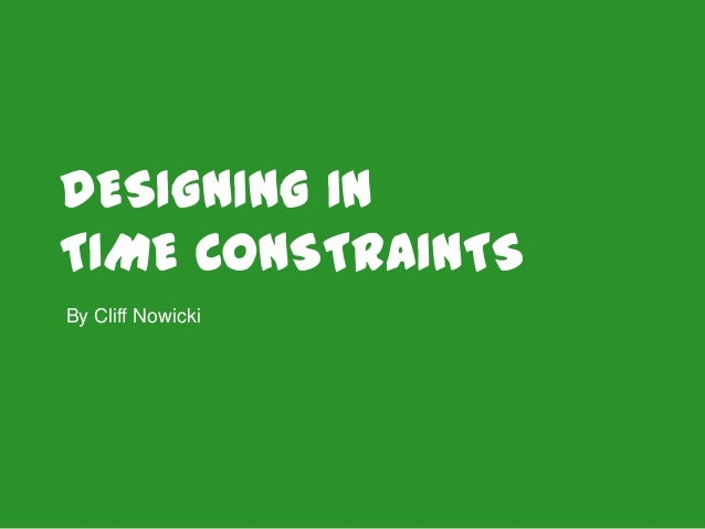 DESIGNING IN TIME CONSTRAINTS By Cliff Nowicki