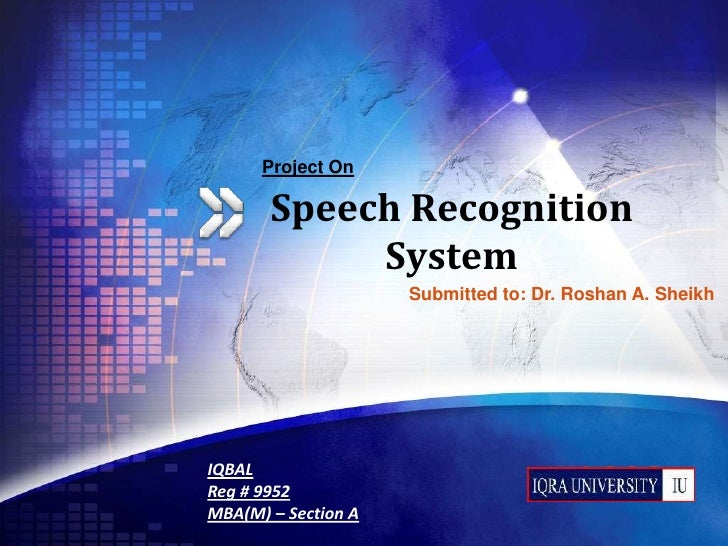Project On         Speech Recognition             System                      Submitted to: Dr. Roshan A. Sheikh     IQBAL...