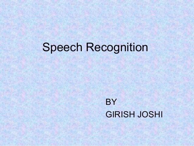 Speech Recognition          BY          GIRISH JOSHI