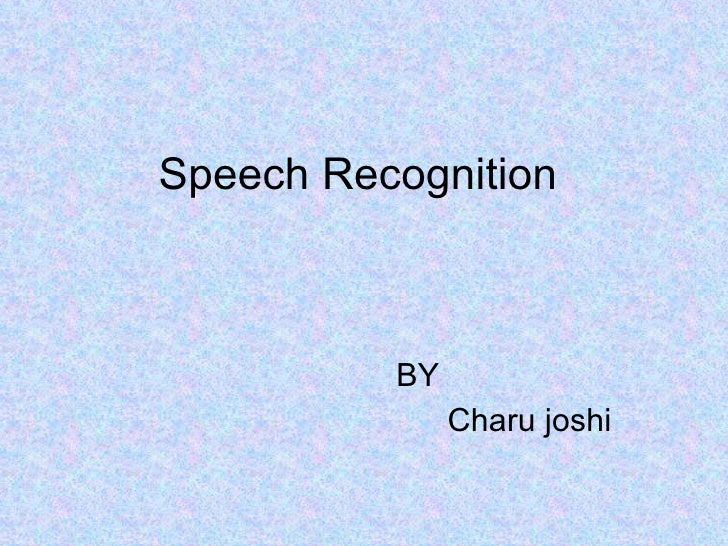 Speech Recognition BY  Charu joshi