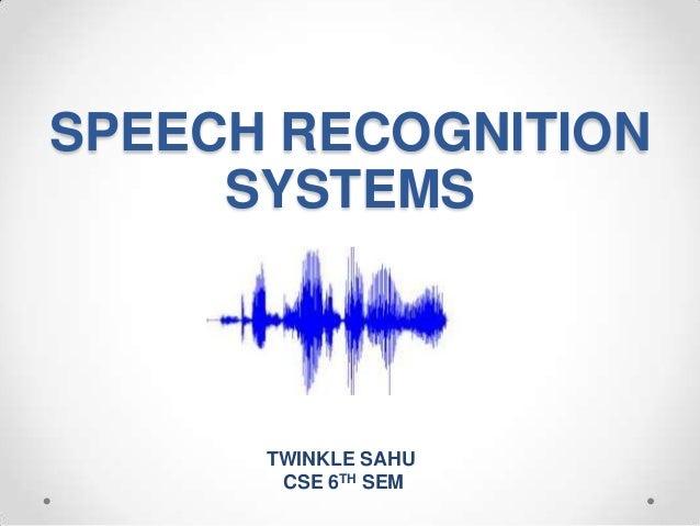 SPEECH RECOGNITION SYSTEMS  TWINKLE SAHU CSE 6TH SEM