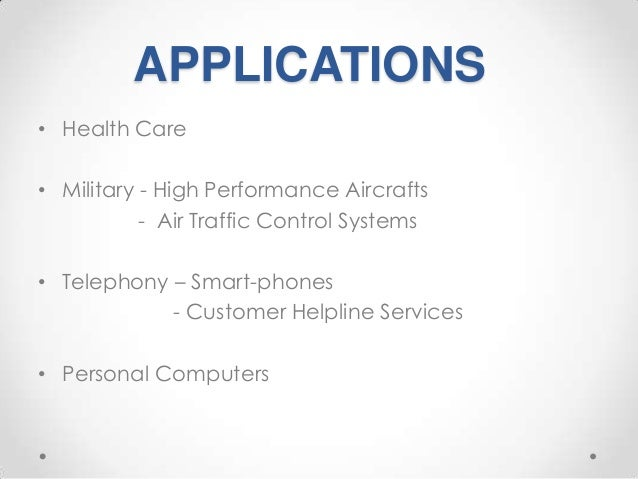 APPLICATIONS • Health Care • Military - High Performance Aircrafts - Air Traffic Control Systems  • Telephony – Smart-phon...
