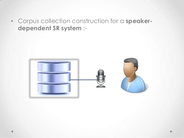 • Corpus collection construction for a speakerdependent SR system :-