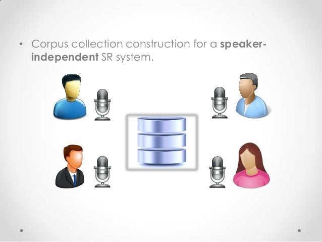 • Corpus collection construction for a speakerindependent SR system.