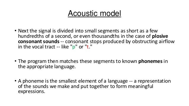 Acoustic model • Next the signal is divided into small segments as short as a few hundredths of a second, or even thousand...
