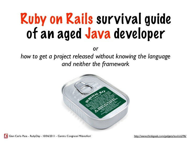 Ruby on Rails sur vival guide          of an aged Java developer                                      or         how to ge...