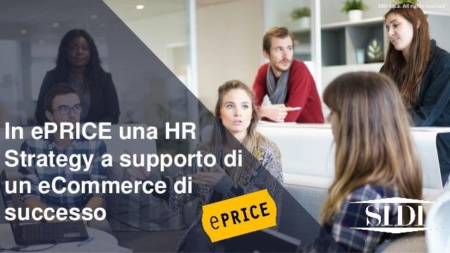 In ePRICE una HR Strategy a supporto di un eCommerce di successo SIDI S.p.a. All rights reserved