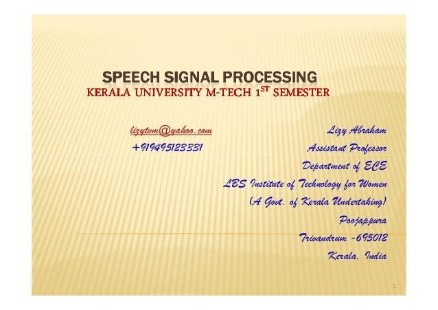 SPEECH SIGNAL PROCESSINGKERALA UNIVERSITY M-TECH 1ST SEMESTER                  M-      lizytvm@yahoo.com                  ...