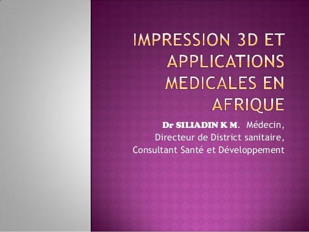 Dr SILIADIN K M. Médecin,  Directeur de District sanitaire, Consultant Santé et Développement