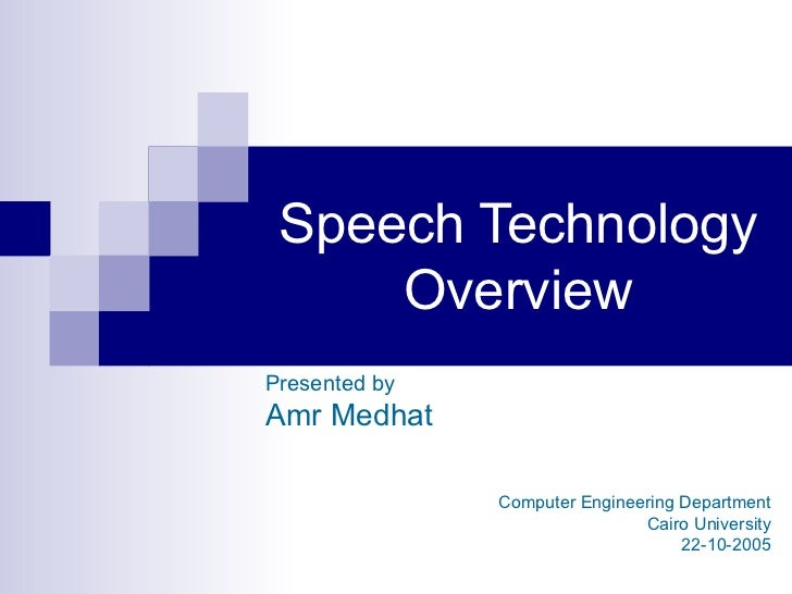 Speech Technology     OverviewPresented byAmr Medhat               Computer Engineering Department                        ...