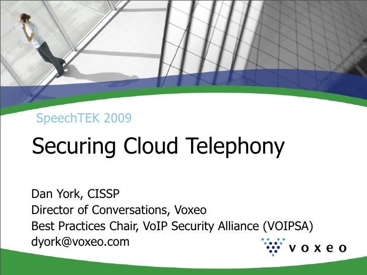 SpeechTEK 2009  Securing Cloud Telephony  Dan York, CISSP Director of Conversations, Voxeo Best Practices Chair, VoIP Secu...