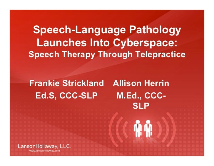 Speech-Language Pathology      Launches Into Cyberspace:   Speech Therapy Through Telepractice    Frankie Strickland      ...