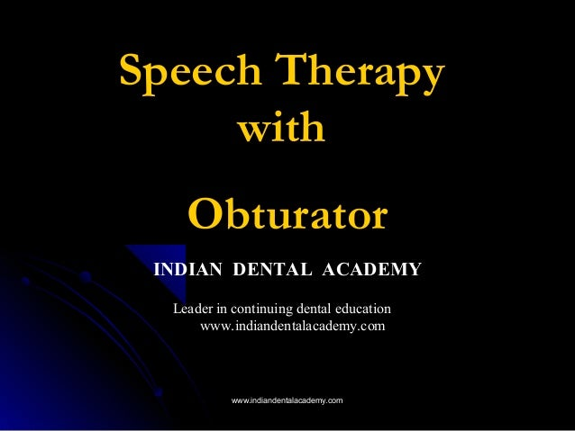 Speech Therapy with Obturator INDIAN DENTAL ACADEMY Leader in continuing dental education www.indiandentalacademy.com www....
