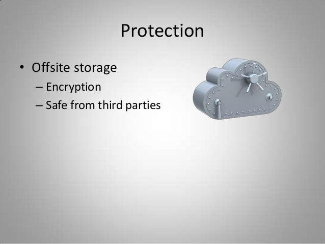 Protection• Offsite storage– Encryption– Safe from third parties