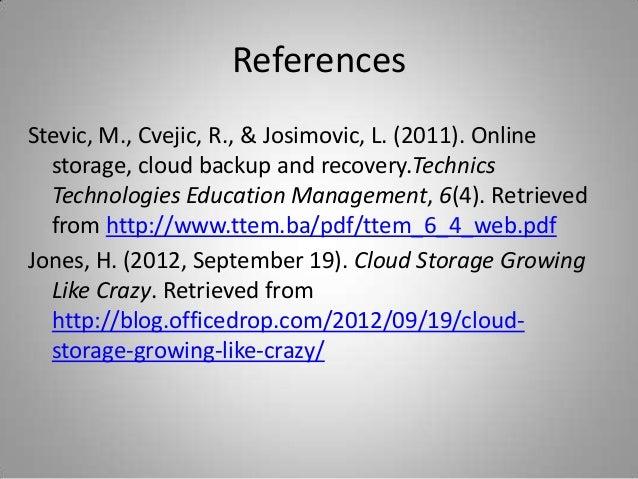 ReferencesStevic, M., Cvejic, R., & Josimovic, L. (2011). Onlinestorage, cloud backup and recovery.TechnicsTechnologies Ed...