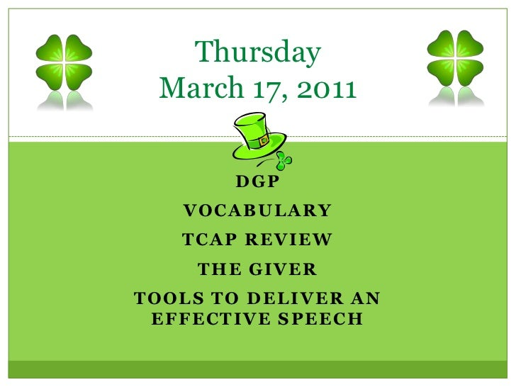 ThursdayMarch 17, 2011<br />DGP<br />Vocabulary<br />TCAP Review<br />The Giver<br />Tools to deliver an effective Speech<...