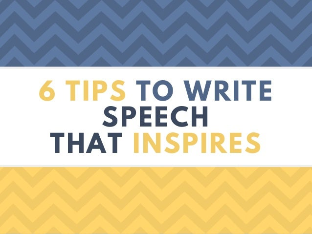 6 TIPS TO WRITE SPEECH THAT INSPIRES