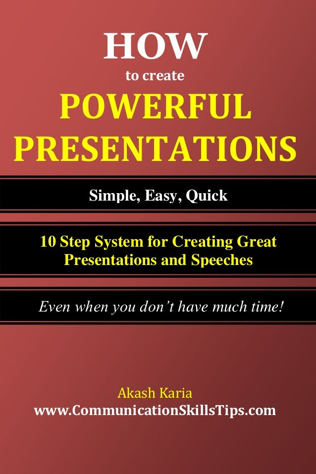 HOW             to create  POWERFULPRESENTATIONS        Simple, Easy, Quick 10 Step System for Creating Great    Presentat...