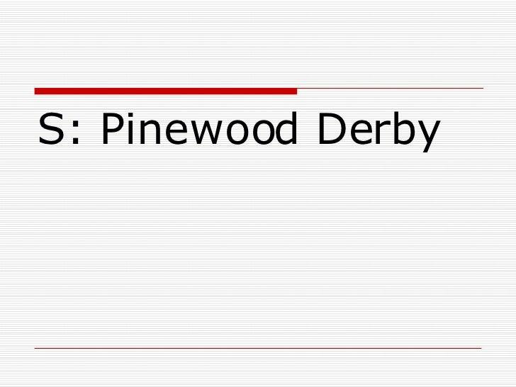 <ul><li>S: Pinewood Derby </li></ul>