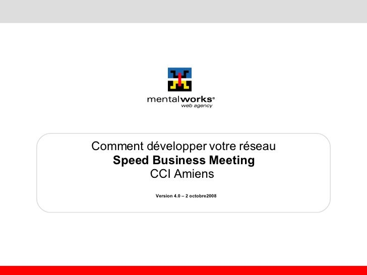 Comment développer votre réseau Speed Business Meeting CCI Amiens   Version 4.0 – 2 octobre2008