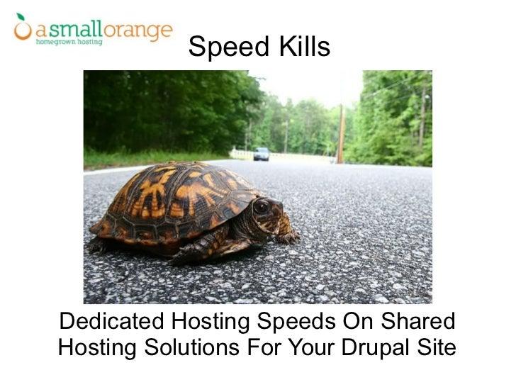 Speed Kills Dedicated Hosting Speeds On Shared Hosting Solutions For Your Drupal Site