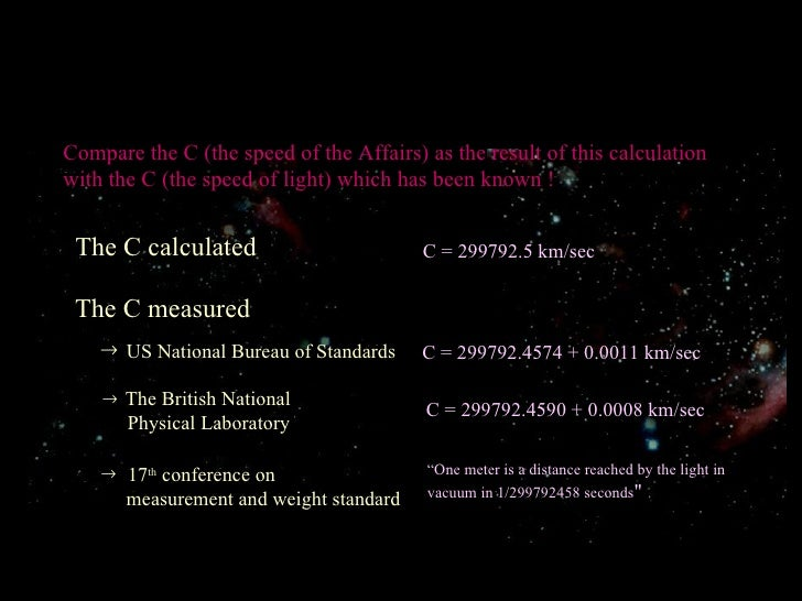 Compare the C (the speed of the Affairs) as the result of this calculation with the C (the speed of light) which has been ...