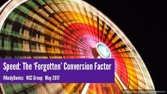 Speed: The 'Forgotten' Conversion Factor @AndyDavies NCC Group May 2017 https://www.flickr.com/photos/josepina/286052072/