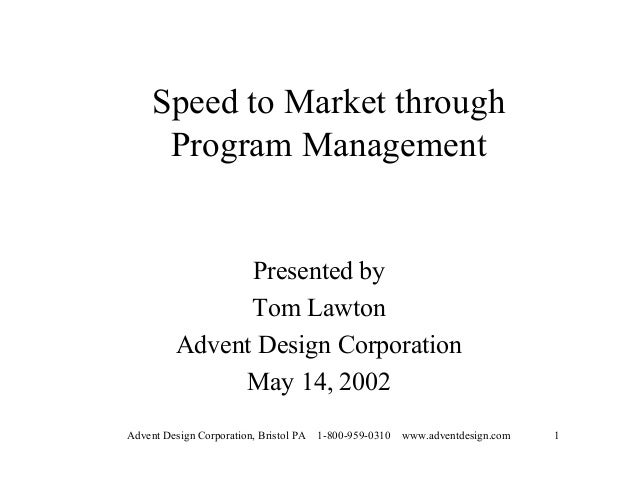 Speed to Market through      Program Management                Presented by                Tom Lawton          Advent Desi...