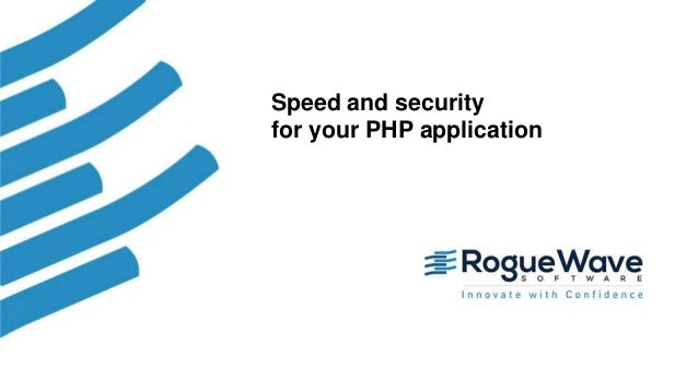 1© 2017 Rogue Wave Software, Inc. All Rights Reserved. 1 Speed and security for your PHP application
