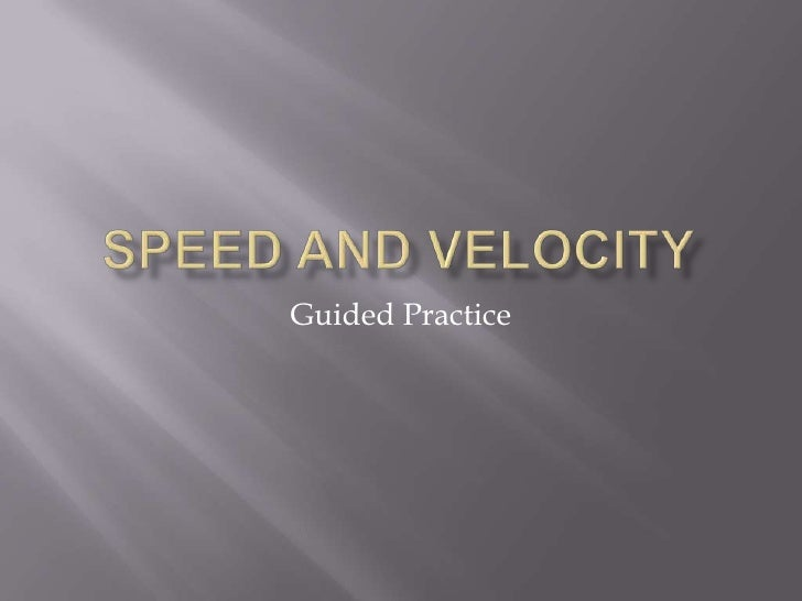 Speed and Velocity<br />Guided Practice<br />