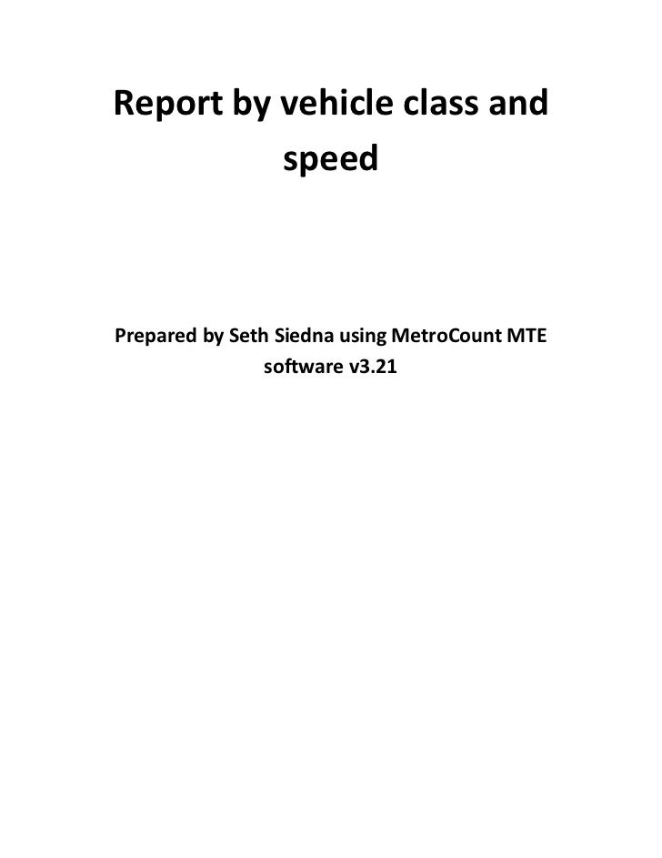 Report by vehicle class and          speedPrepared by Seth Siedna using MetroCount MTE                software v3.21