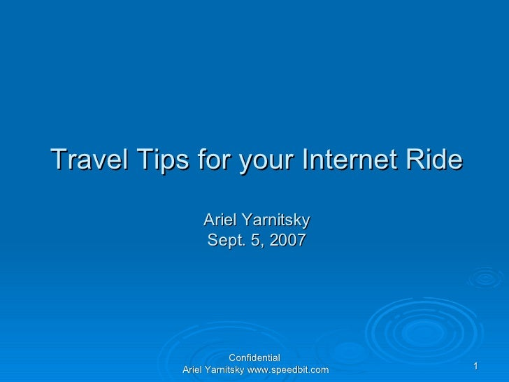 Travel Tips for your Internet Ride Ariel Yarnitsky Sept. 5, 2007 Confidential Ariel Yarnitsky www.speedbit.com
