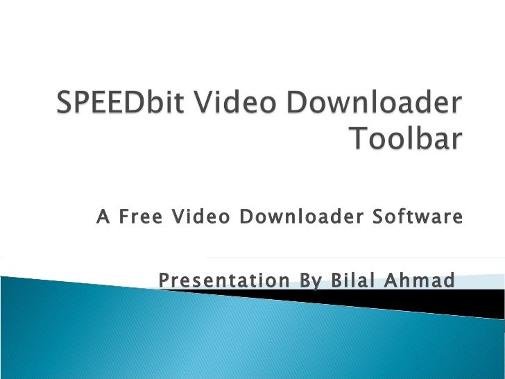 A Free Video Downloader Software Presentation By Bilal Ahmad