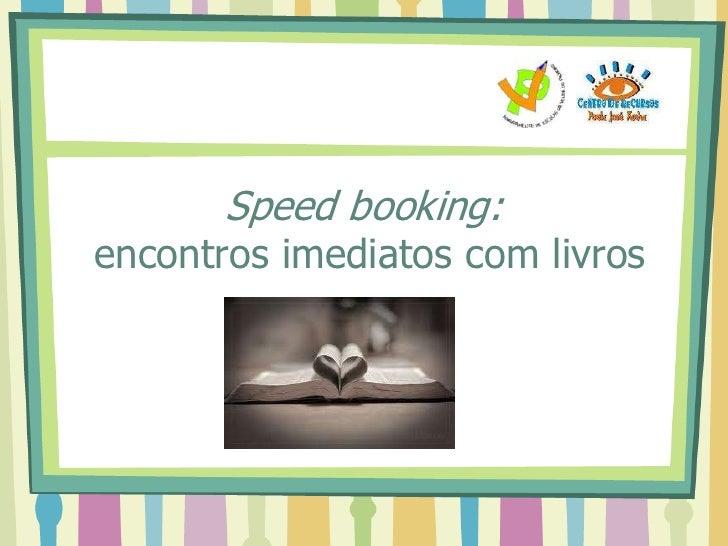 Speed booking:encontros imediatos com livros<br />
