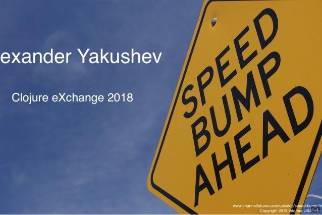 12/4/2018 Speed bumps ahead http://localhost:3002/clojurex-2018/?print-pdf 1/75 1 . 1
