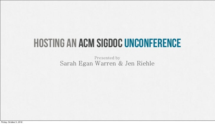 Hosting an ACM SIGDOC unconference                                          Presented by                                Sa...