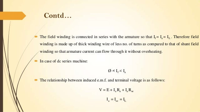 Contd…  The field winding is connected in series with the armature so that If = Ia = IL . Therefore field  winding is mad...