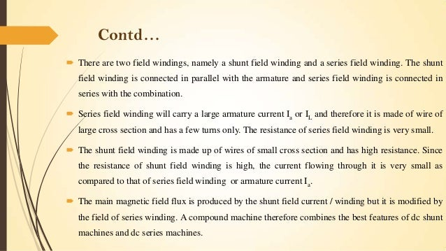 Contd…  There are two field windings, namely a shunt field winding and a series field winding. The shunt field winding is...