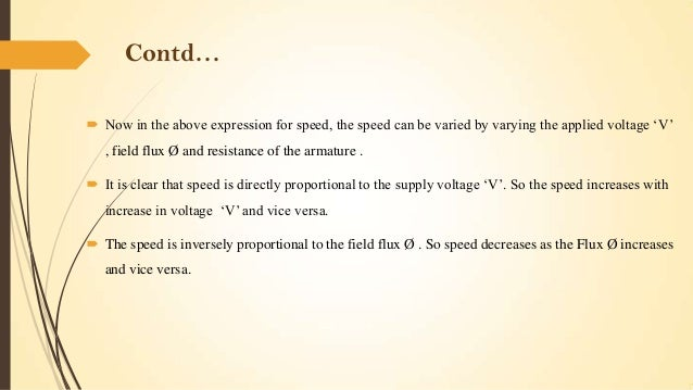 Contd…  Now in the above expression for speed, the speed can be varied by varying the applied voltage 'V' , field flux Ø ...