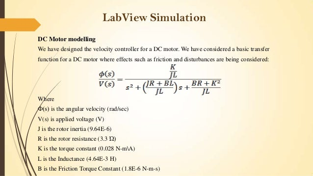 LabView Simulation DC Motor modelling We have designed the velocity controller for a DC motor. We have considered a basic ...