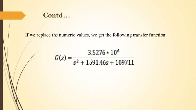 Contd… If we replace the numeric values, we get the following transfer function: