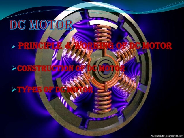 Principle & working of DC motor A D.C motor is an electric motor that runs on direct current electricity. The electric m...